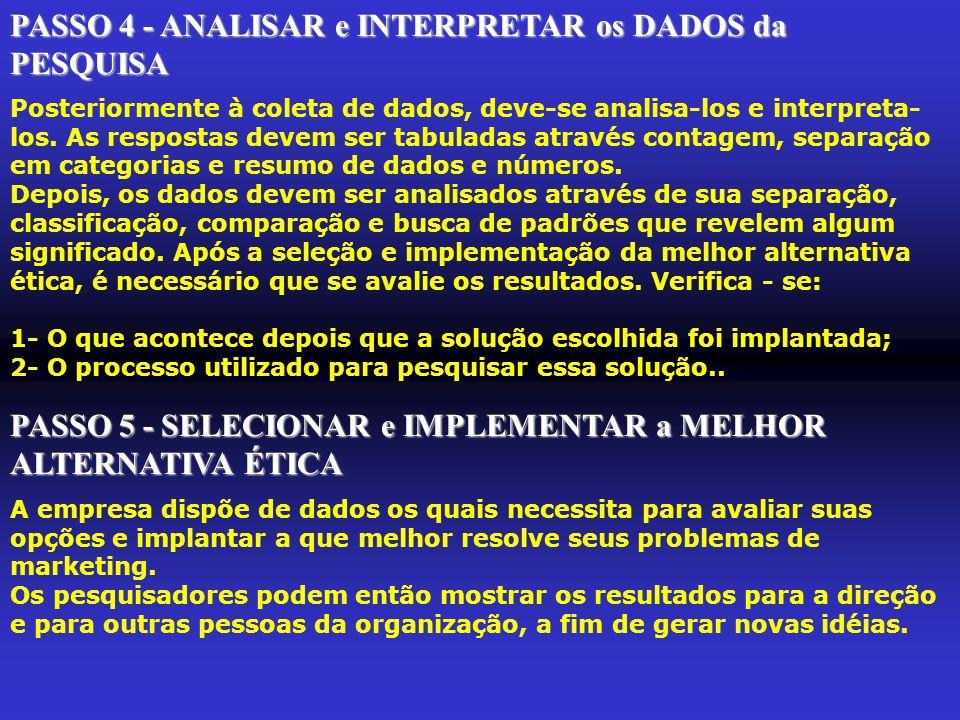 PASSO 4 - ANALISAR e INTERPRETAR os DADOS da PESQUISA Posteriormente à coleta de dados, deve-se analisa-los e interpreta- los. As respostas devem ser