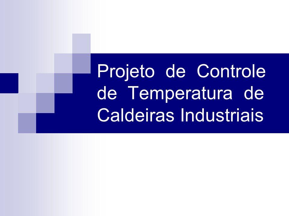 Objetivo Neste projeto é proposto um sistema automatizado de controle de temperatura de caldeiras industriais capaz de amenizar os custos de operação e aproveitar ao máximo sua capacidade de produção.