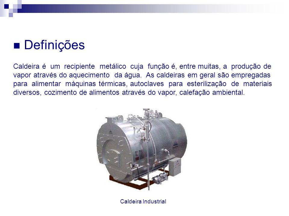 Definições Caldeira é um recipiente metálico cuja função é, entre muitas, a produção de vapor através do aquecimento da água. As caldeiras em geral sã