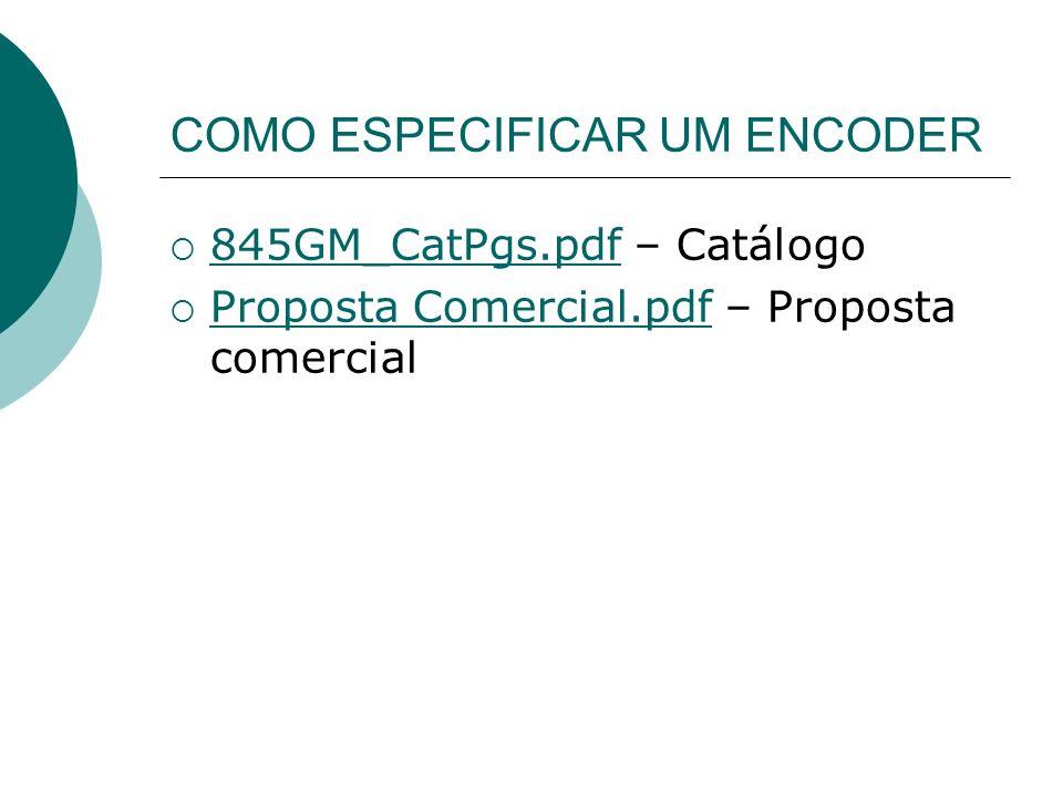 COMO ESPECIFICAR UM ENCODER 845GM_CatPgs.pdf – Catálogo 845GM_CatPgs.pdf Proposta Comercial.pdf – Proposta comercial Proposta Comercial.pdf