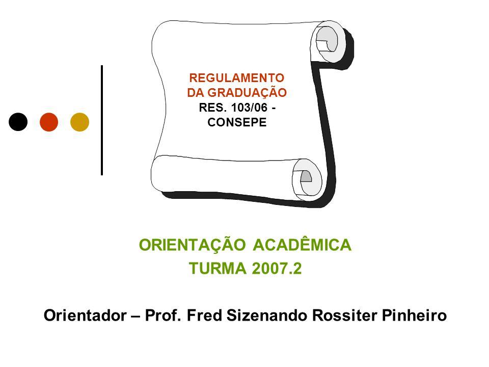 ORIENTAÇÃO ACADÊMICA TURMA 2007.2 Orientador – Prof.