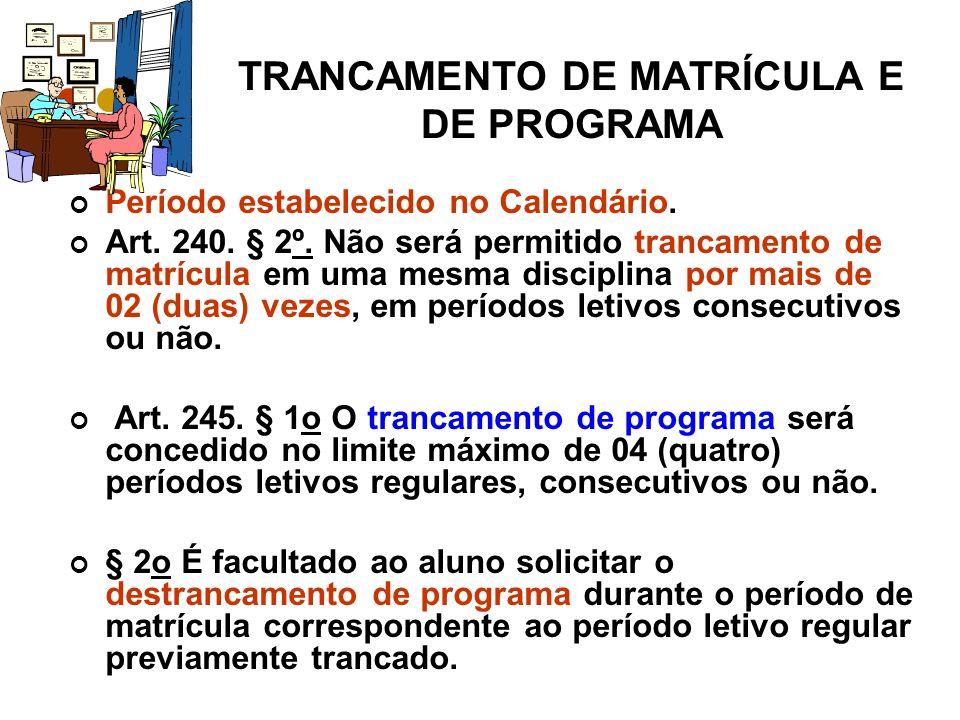 TRANCAMENTO DE MATRÍCULA E DE PROGRAMA Período estabelecido no Calendário.