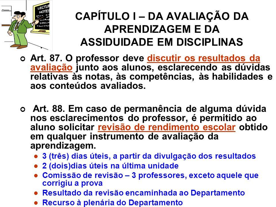 CAPÍTULO I – DA AVALIAÇÃO DA APRENDIZAGEM E DA ASSIDUIDADE EM DISCIPLINAS Art.