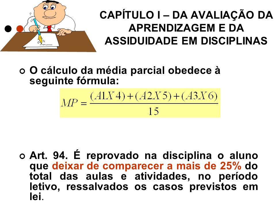 O cálculo da média parcial obedece à seguinte fórmula: Art.