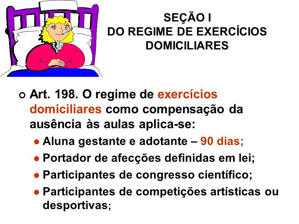 SEÇÃO I DO REGIME DE EXERCÍCIOS DOMICILIARES Art.198.