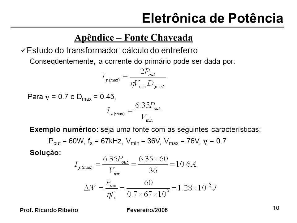 Eletrônica de Potência Fevereiro/2006Prof. Ricardo Ribeiro 10 Apêndice – Fonte Chaveada Estudo do transformador: cálculo do entreferro Conseqüentement