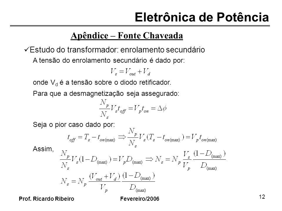 Eletrônica de Potência Fevereiro/2006Prof. Ricardo Ribeiro 12 Apêndice – Fonte Chaveada Estudo do transformador: enrolamento secundário A tensão do en