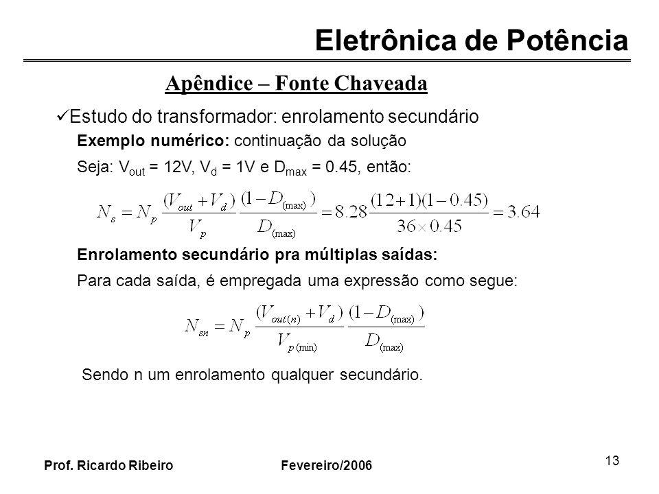 Eletrônica de Potência Fevereiro/2006Prof. Ricardo Ribeiro 13 Apêndice – Fonte Chaveada Estudo do transformador: enrolamento secundário Exemplo numéri
