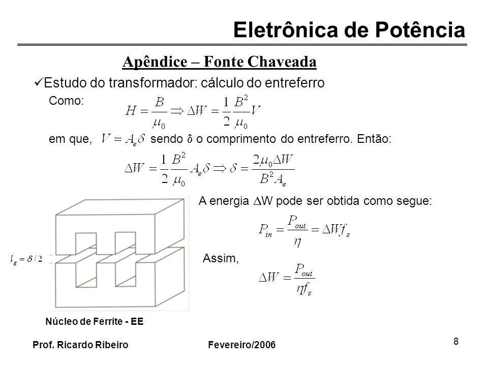 Eletrônica de Potência Fevereiro/2006Prof. Ricardo Ribeiro 8 Apêndice – Fonte Chaveada Estudo do transformador: cálculo do entreferro Como: em que, se