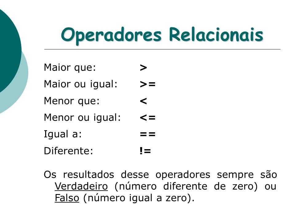 Operadores Relacionais Maior que: > Maior ou igual: >= Menor que: < Menor ou igual: <= Igual a: == Diferente: != Os resultados desse operadores sempre