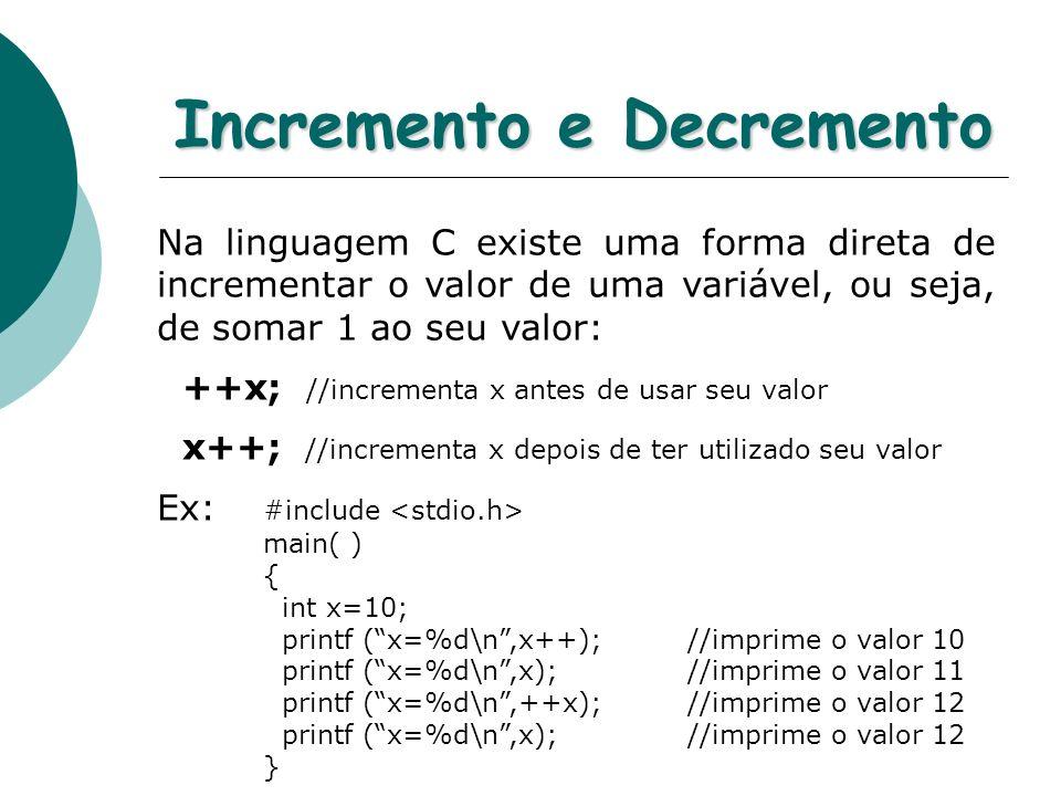 Incremento e Decremento Na linguagem C existe uma forma direta de incrementar o valor de uma variável, ou seja, de somar 1 ao seu valor: ++x; //increm