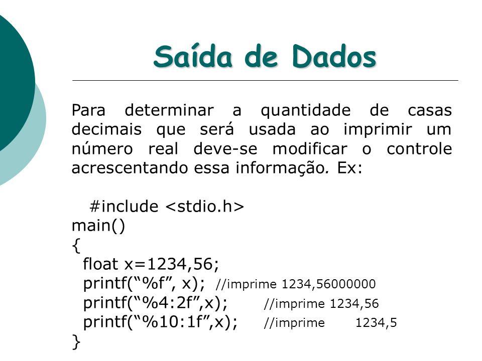 Saída de Dados Para determinar a quantidade de casas decimais que será usada ao imprimir um número real deve-se modificar o controle acrescentando ess