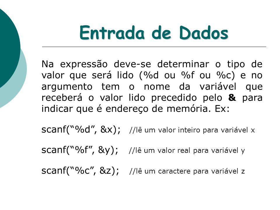 Entrada de Dados Na expressão deve-se determinar o tipo de valor que será lido (%d ou %f ou %c) e no argumento tem o nome da variável que receberá o v