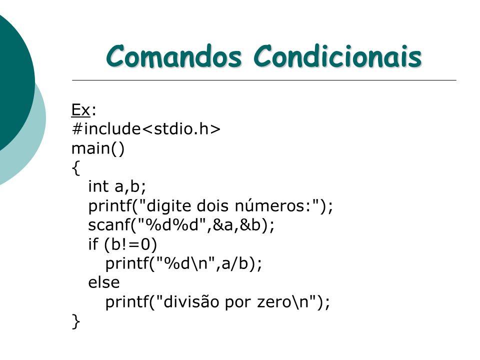 Comandos Condicionais Ex: #include main() { int a,b; printf(