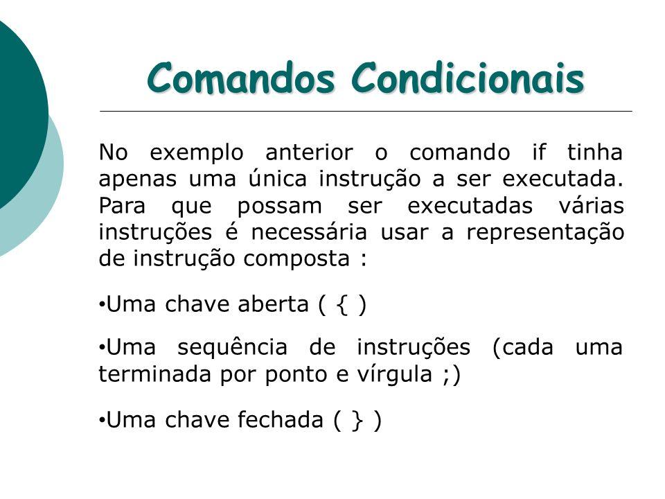 Comandos Condicionais No exemplo anterior o comando if tinha apenas uma única instrução a ser executada. Para que possam ser executadas várias instruç