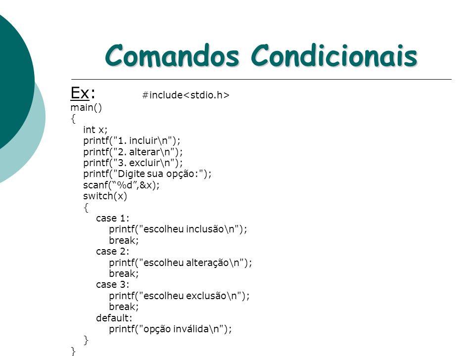 Comandos Condicionais Ex: #include main() { int x; printf(