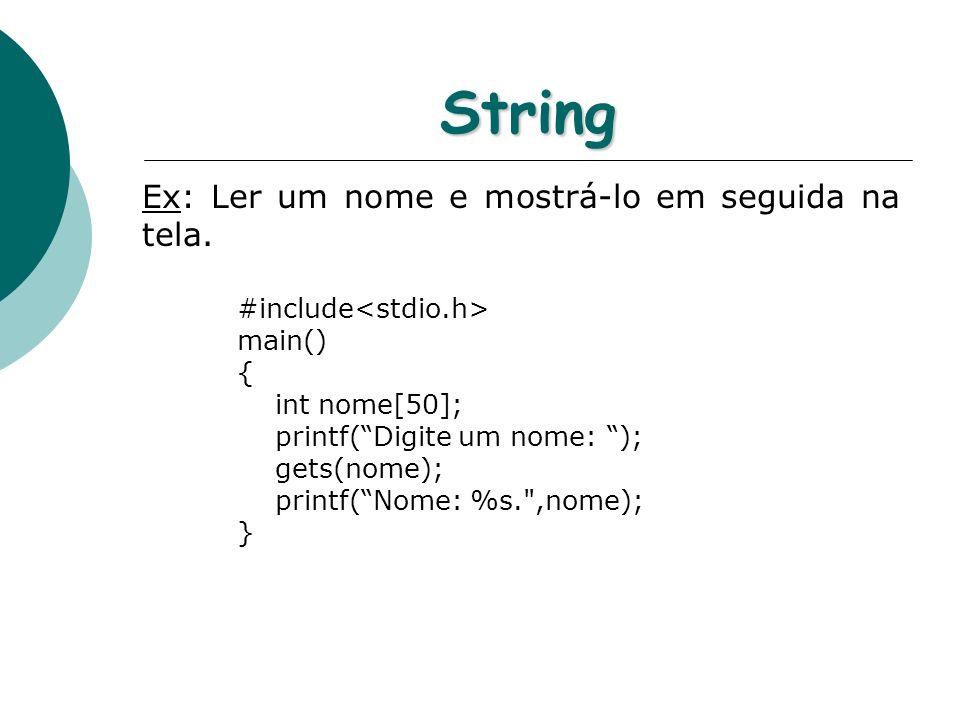 String Ex: Ler um nome e mostrá-lo em seguida na tela. #include main() { int nome[50]; printf(Digite um nome: ); gets(nome); printf(Nome: %s.