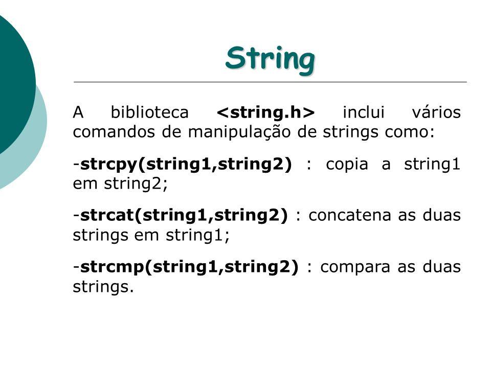 String A biblioteca inclui vários comandos de manipulação de strings como: -strcpy(string1,string2) : copia a string1 em string2; -strcat(string1,stri