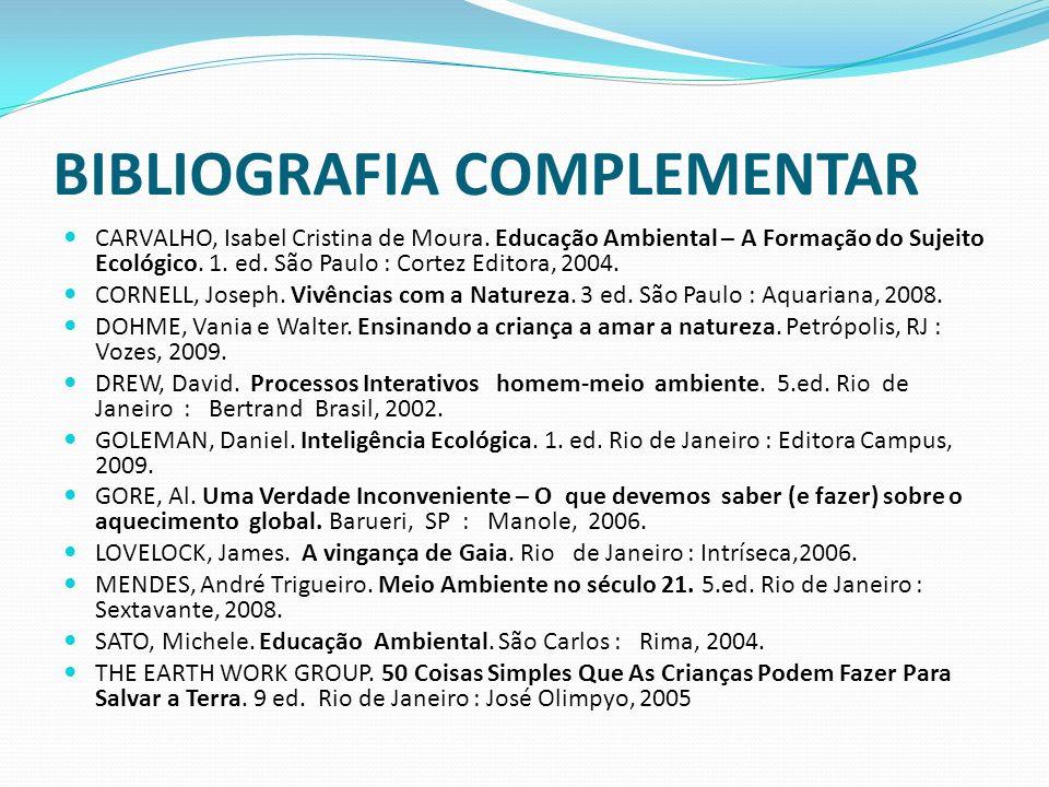 CARVALHO, Isabel Cristina de Moura. Educação Ambiental – A Formação do Sujeito Ecológico. 1. ed. São Paulo : Cortez Editora, 2004. CORNELL, Joseph. Vi