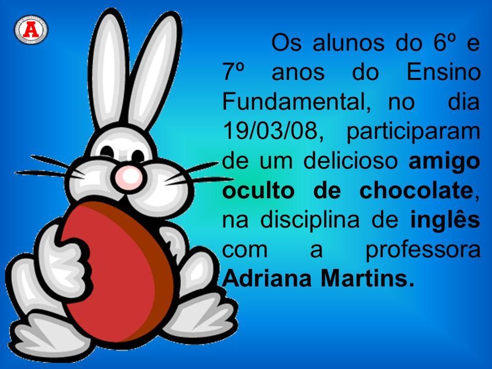 Os alunos do 6º e 7º anos do Ensino Fundamental, no dia 19/03/08, participaram de um delicioso amigo oculto de chocolate, na disciplina de inglês com
