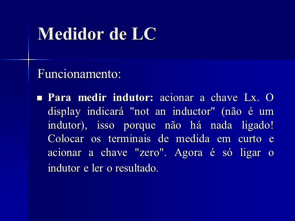 Medidor de LC Para medir indutor: acionar a chave Lx. O display indicará