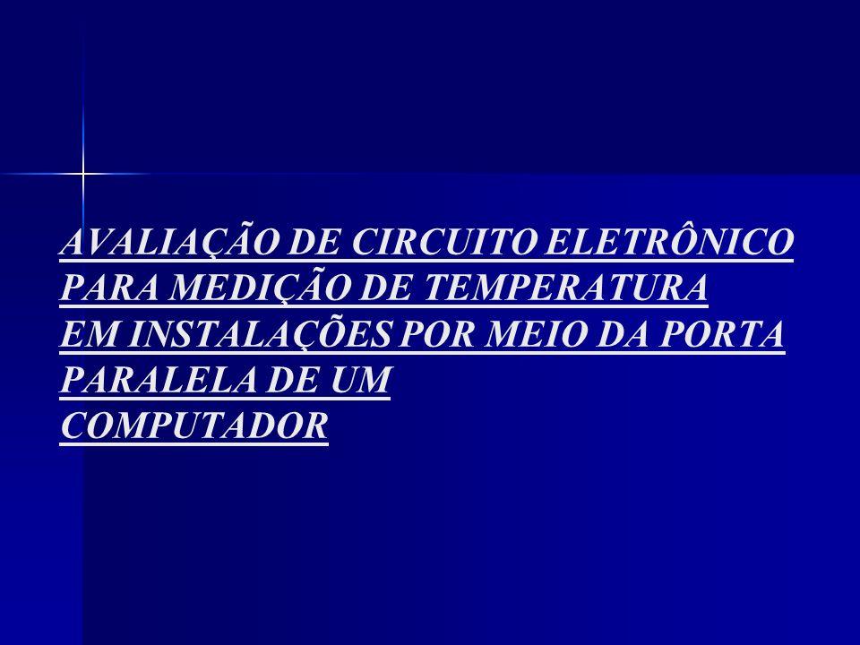 AVALIAÇÃO DE CIRCUITO ELETRÔNICO PARA MEDIÇÃO DE TEMPERATURA EM INSTALAÇÕES POR MEIO DA PORTA PARALELA DE UM COMPUTADOR