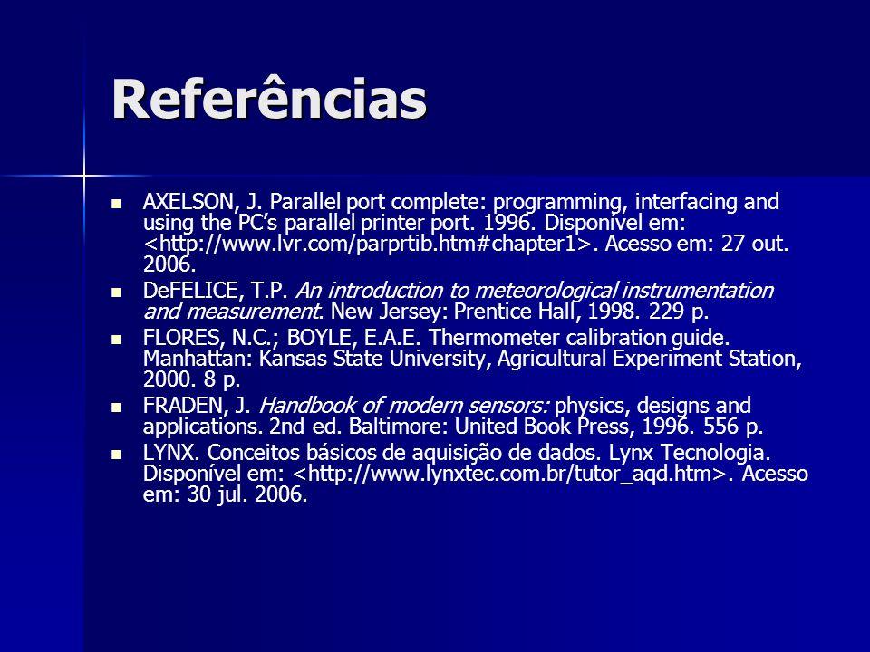 Referências AXELSON, J. Parallel port complete: programming, interfacing and using the PCs parallel printer port. 1996. Disponível em:. Acesso em: 27