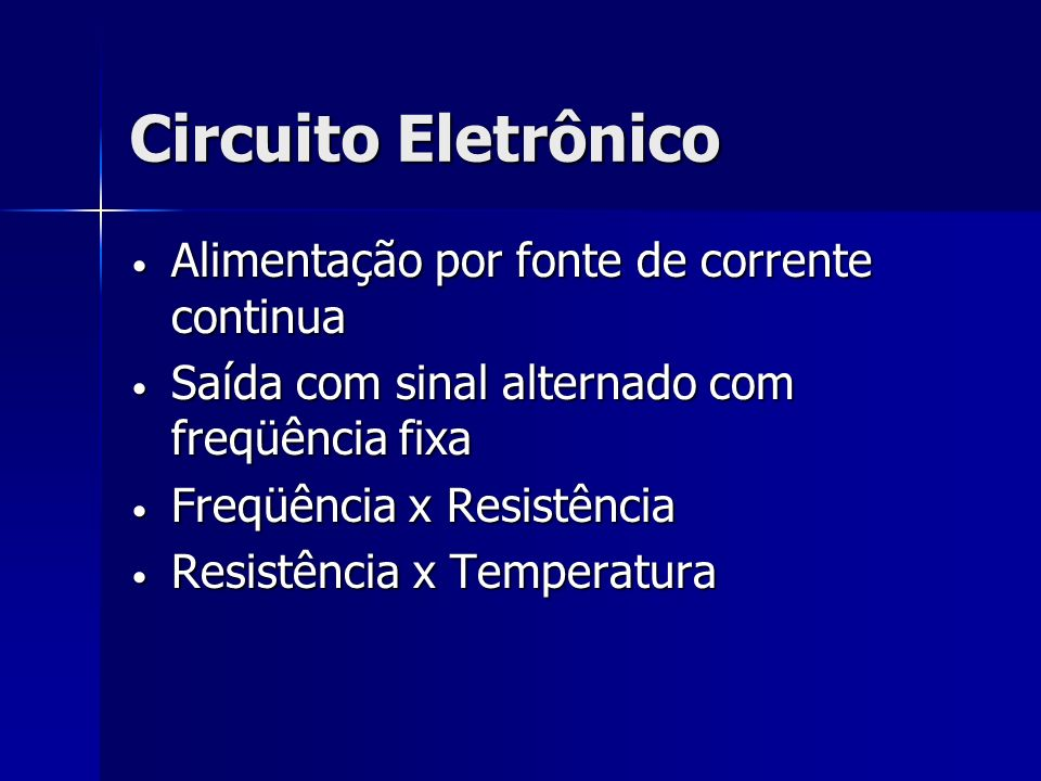 Circuito Eletrônico Alimentação por fonte de corrente continua Alimentação por fonte de corrente continua Saída com sinal alternado com freqüência fix