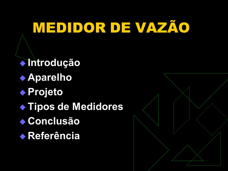 MEDIDOR DE VAZÃO Introdução Aparelho Projeto Tipos de Medidores Conclusão Referência