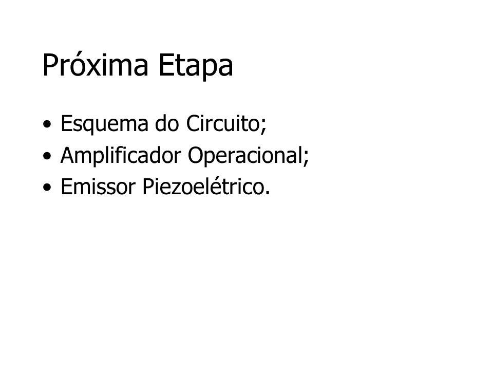 Próxima Etapa Esquema do Circuito; Amplificador Operacional; Emissor Piezoelétrico.