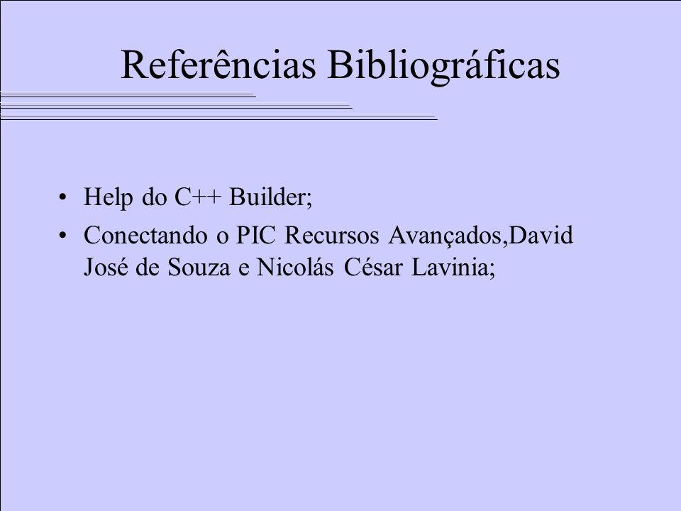 Referências Bibliográficas Help do C++ Builder; Conectando o PIC Recursos Avançados,David José de Souza e Nicolás César Lavinia;