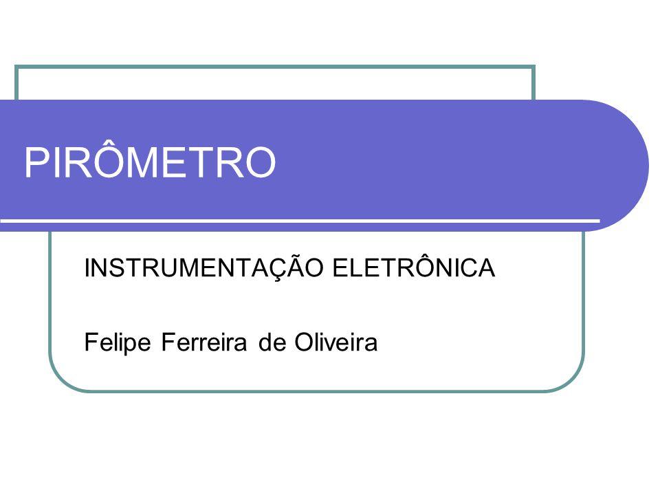 PIRÔMETRO INSTRUMENTAÇÃO ELETRÔNICA Felipe Ferreira de Oliveira