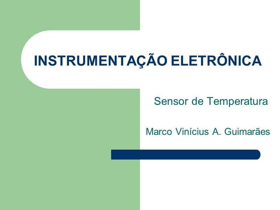 INSTRUMENTAÇÃO ELETRÔNICA Sensor de Temperatura Marco Vinícius A. Guimarães
