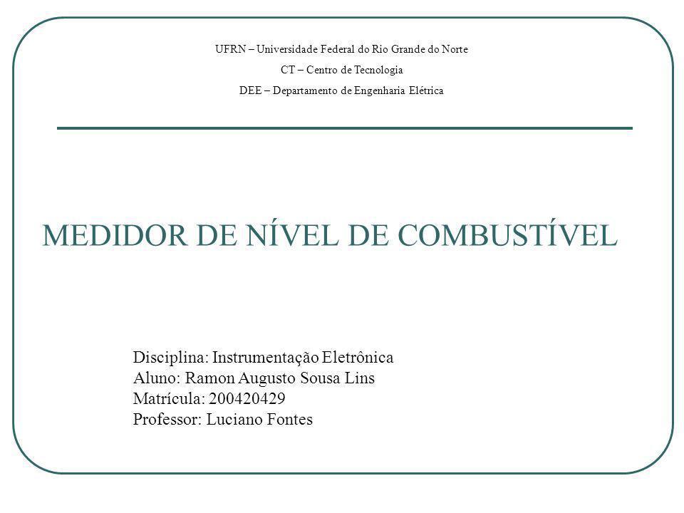 MEDIDOR DE NÍVEL DE COMBUSTÍVEL UFRN – Universidade Federal do Rio Grande do Norte CT – Centro de Tecnologia DEE – Departamento de Engenharia Elétrica