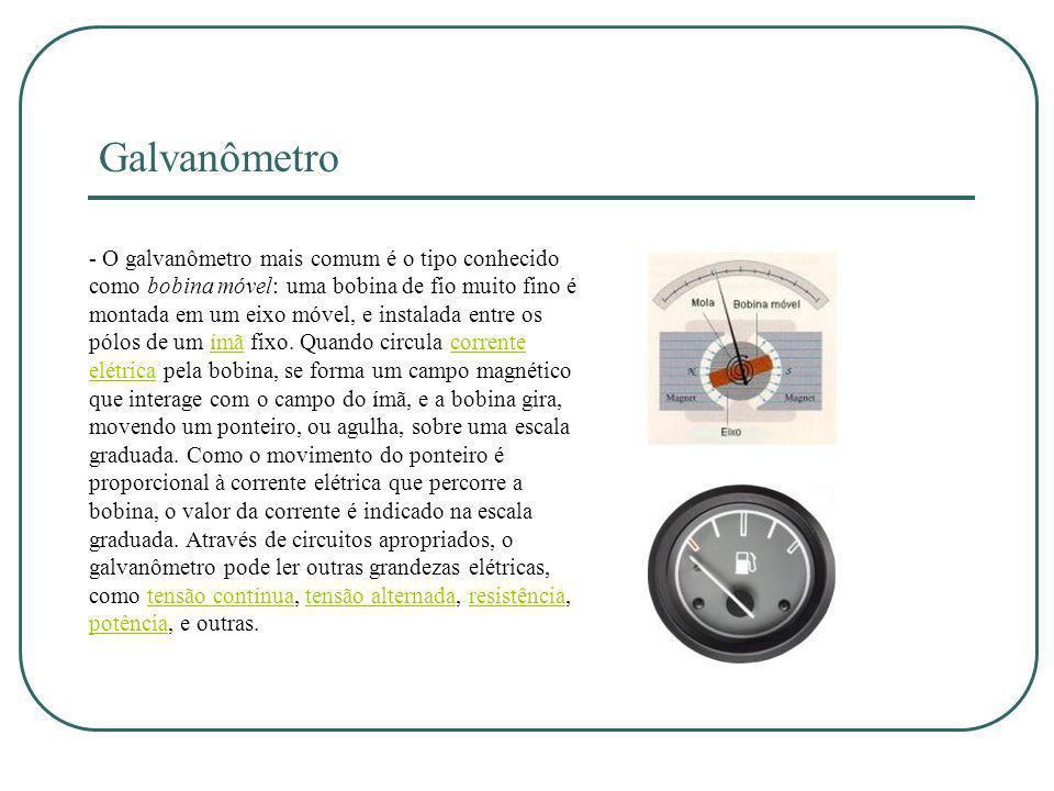 Galvanômetro - O galvanômetro mais comum é o tipo conhecido como bobina móvel: uma bobina de fio muito fino é montada em um eixo móvel, e instalada en