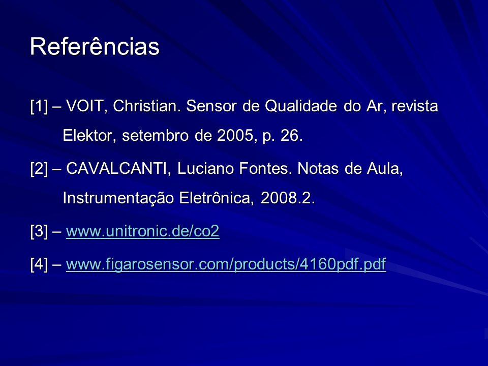 Referências [1] – VOIT, Christian. Sensor de Qualidade do Ar, revista Elektor, setembro de 2005, p. 26. [2] – CAVALCANTI, Luciano Fontes. Notas de Aul