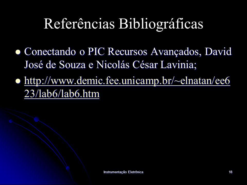 Instrumentação Eletrônica18 Referências Bibliográficas Conectando o PIC Recursos Avançados, David José de Souza e Nicolás César Lavinia; Conectando o