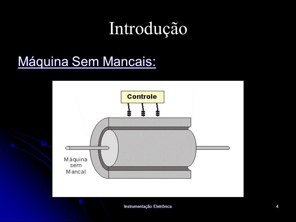 Instrumentação Eletrônica4 Introdução Máquina Sem Mancais:
