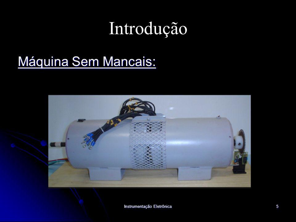 Instrumentação Eletrônica5 Introdução Máquina Sem Mancais: