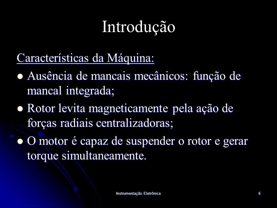 Instrumentação Eletrônica6 Introdução Características da Máquina: Ausência de mancais mecânicos: função de mancal integrada; Ausência de mancais mecân