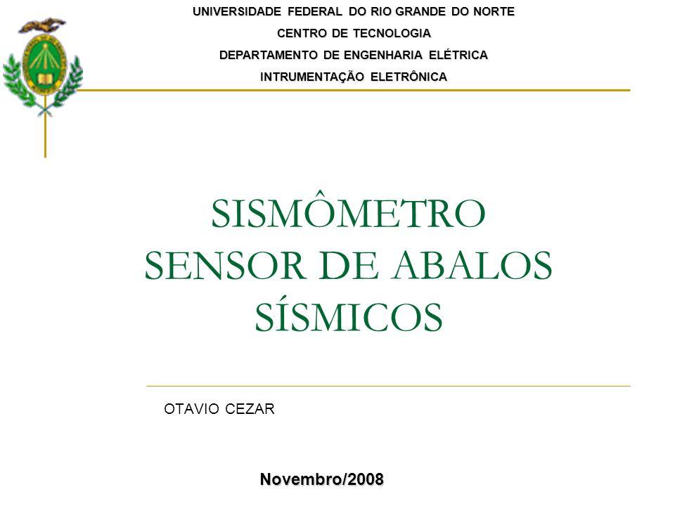 SISMÔMETRO SENSOR DE ABALOS SÍSMICOS OTAVIO CEZAR UNIVERSIDADE FEDERAL DO RIO GRANDE DO NORTE CENTRO DE TECNOLOGIA DEPARTAMENTO DE ENGENHARIA ELÉTRICA