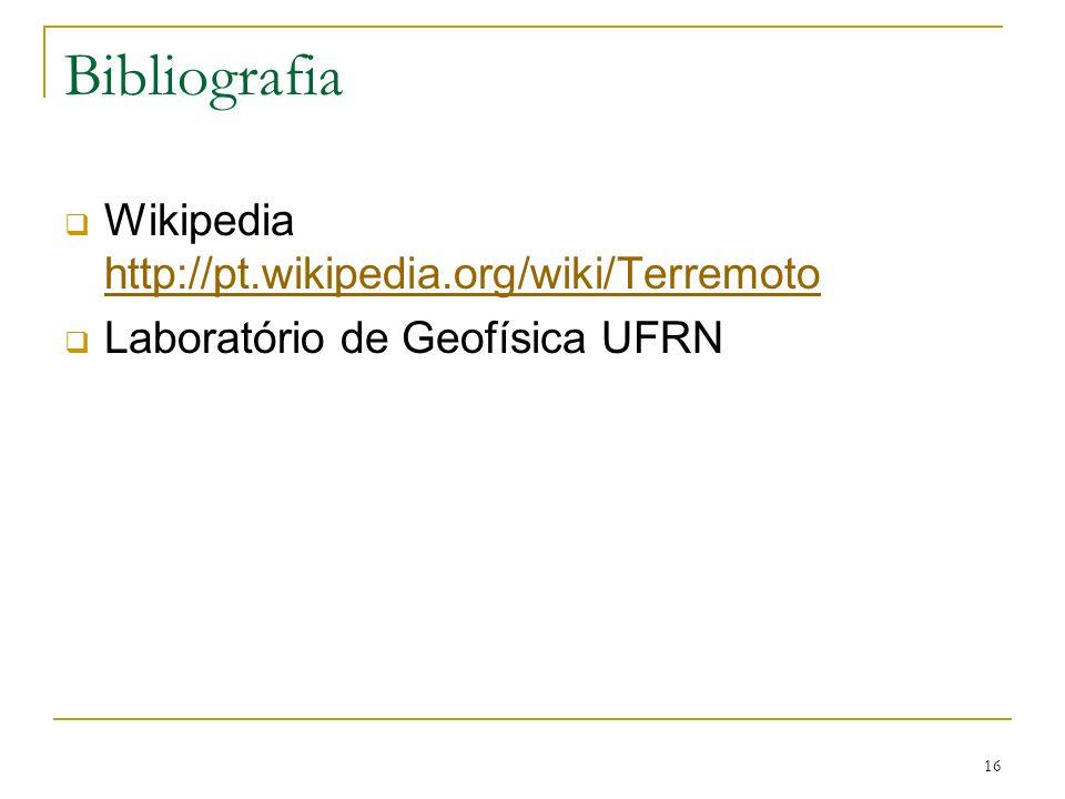 16 Bibliografia Wikipedia http://pt.wikipedia.org/wiki/Terremoto http://pt.wikipedia.org/wiki/Terremoto Laboratório de Geofísica UFRN