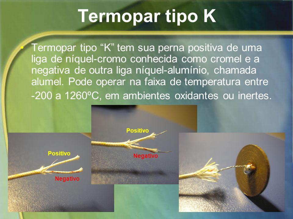 Termopar tipo K Termopar tipo K tem sua perna positiva de uma liga de níquel-cromo conhecida como cromel e a negativa de outra liga níquel-alumínio, c