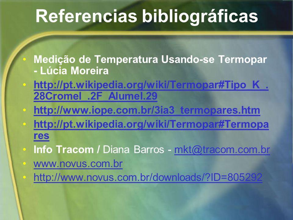 Referencias bibliográficas Medição de Temperatura Usando-se Termopar - Lúcia Moreira http://pt.wikipedia.org/wiki/Termopar#Tipo_K_. 28Cromel_.2F_Alume