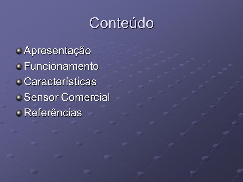 Conteúdo ApresentaçãoFuncionamentoCaracterísticas Sensor Comercial Referências
