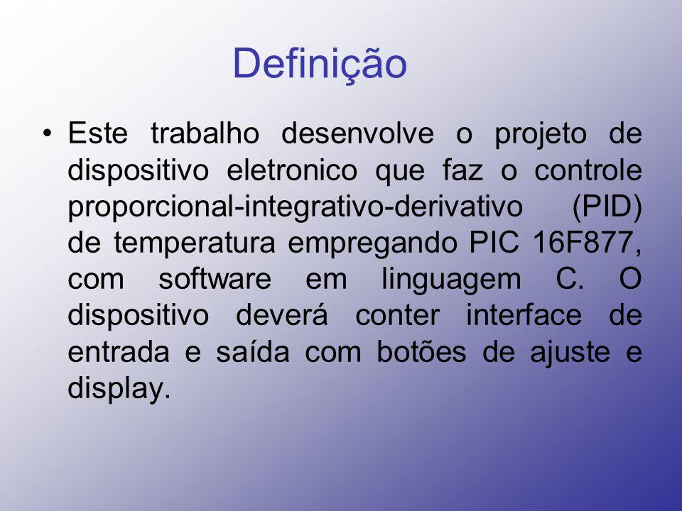Definição Este trabalho desenvolve o projeto de dispositivo eletronico que faz o controle proporcional-integrativo-derivativo (PID) de temperatura emp