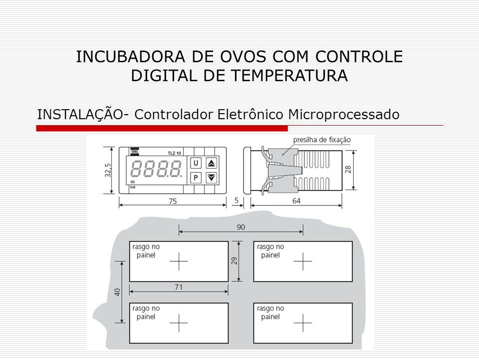 INCUBADORA DE OVOS COM CONTROLE DIGITAL DE TEMPERATURA INSTALAÇÃO- Controlador Eletrônico Microprocessado