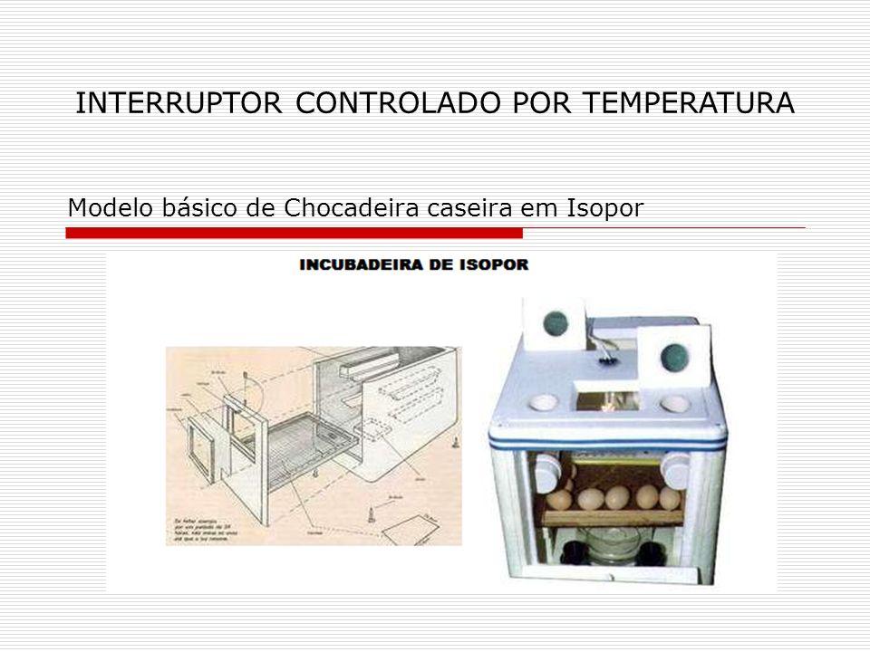 INTERRUPTOR CONTROLADO POR TEMPERATURA Modelo básico de Chocadeira caseira em Isopor