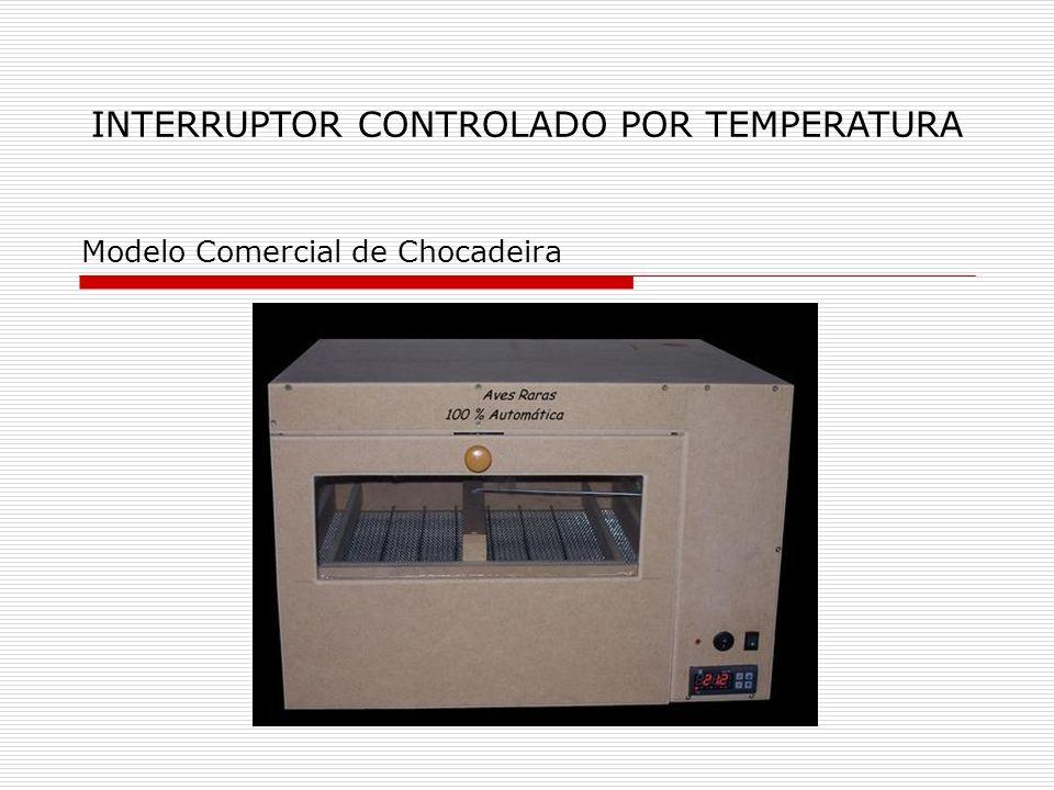 INTERRUPTOR CONTROLADO POR TEMPERATURA Modelo Comercial de Chocadeira