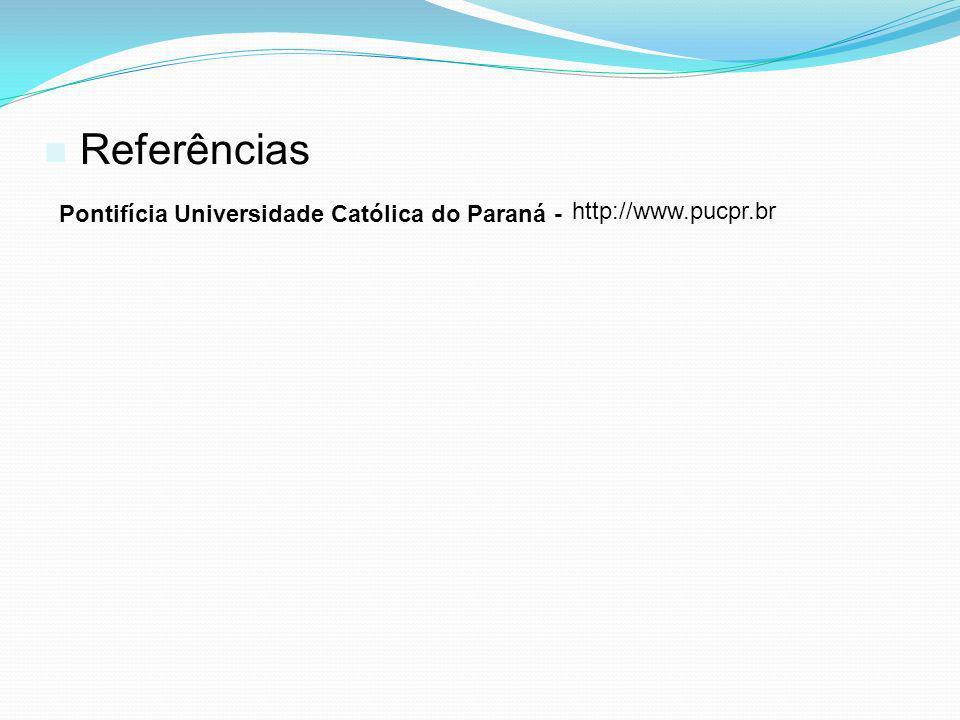 Referências Pontifícia Universidade Católica do Paraná - http://www.pucpr.br